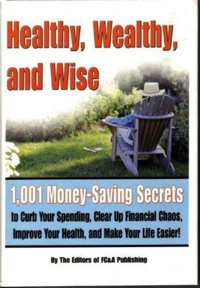 Image for Healthy, Wealthy, and Wise: 1,001 Money-Saving Secrets to Curb Your Spending, Clear Up Financial Cha