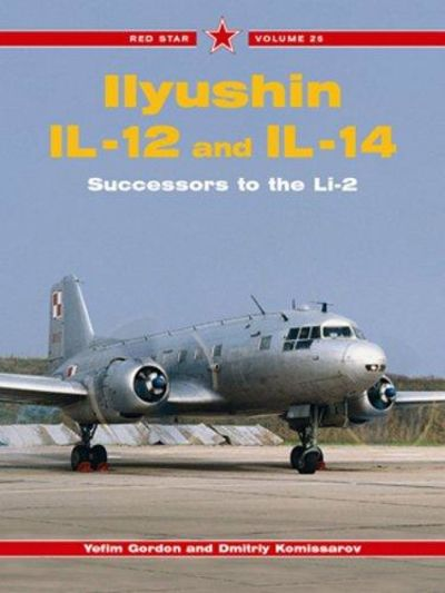 Image for Ilyushin Ll-12 And Ll-14: Successors To The Li-2 - Red Star Vol. 25