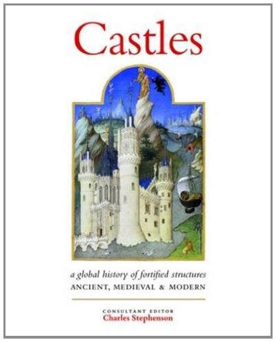 Image for Castles: A History of Fortified Structures: Ancient, Medieval & Modern