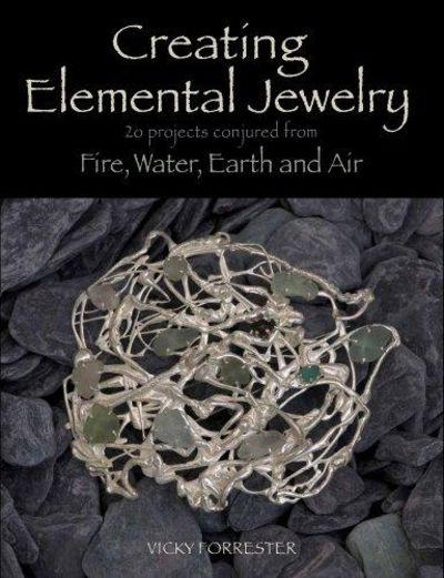 Image for Creating Elemental Jewelry: 20 Projects Conjured from Fire, Water, Earth and Air