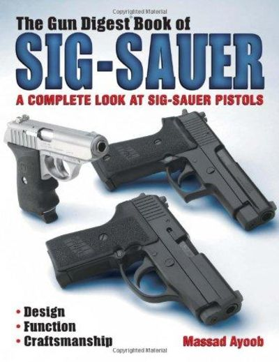 Image for Gun Digest Book Of SIG-Sauer: A Complete Look At SIG-Sauer Pistols