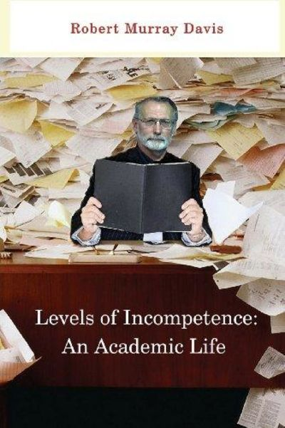 Image for Levels of Incompetence: An Academic Life
