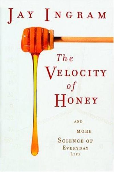 Image for The Velocity Of Honey: And More Science Of Everyday Life