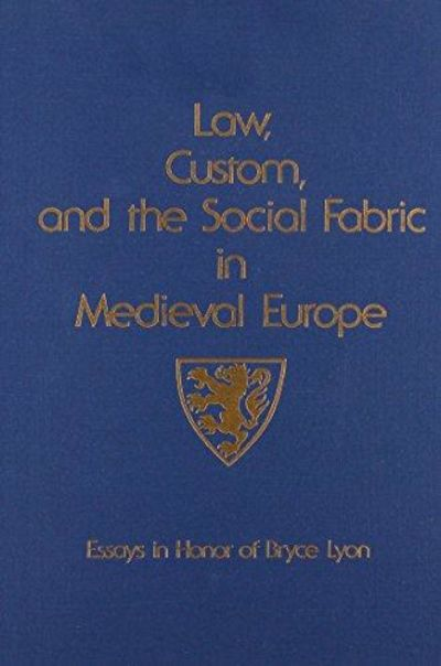 Image for Law, Custom, and the Social Fabric in Medieval Europe Essays in Honor of Bryce Lyon