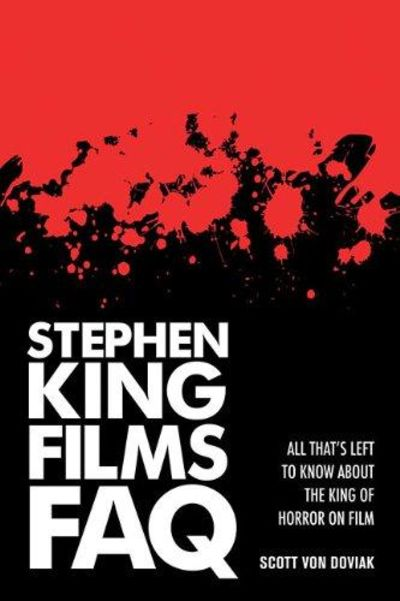 Image for Stephen King Films FAQ : All That's Left to Know about the King of Horror on Film