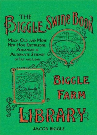 Image for Biggle's Swine Book : Much Old and More New Hog Knowledge, Arranged in Alternate Streaks of Fat and