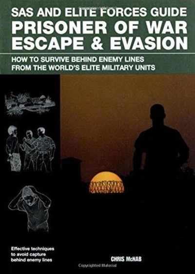 Image for Prisoner of War Escape & Evasion: How to Survive Behind Enemy Lines, from the World's Elite Militars