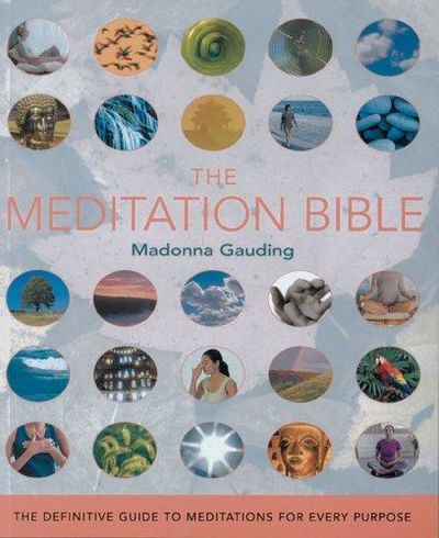 Image for The Meditation Bible: The Definitive Guide to Meditations for Every Purpose
