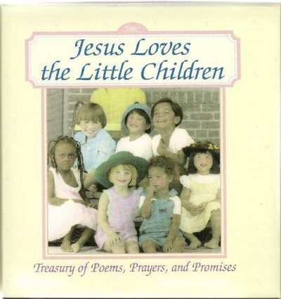 Image for Jesus Loves The Little Children: Treasury Of Poems, Prayers, And Promises