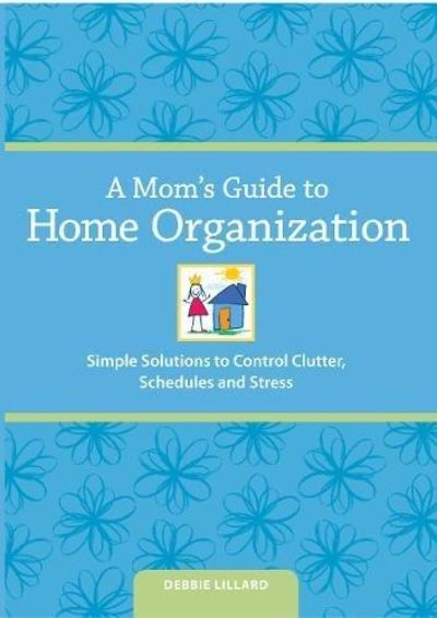 Image for A Mom's Guide to Home Organization: Simple Solutions to Control Clutter, Schedules, and Stress