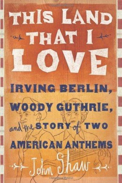 Image for This Land That I Love: Irving Berlin, Woody Guthrie, And The Story Of Two American Anthems