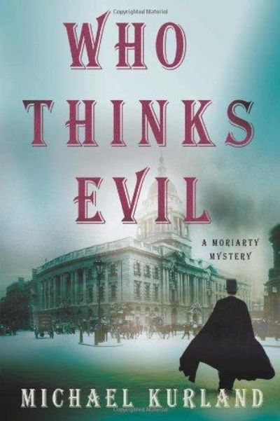 Image for Who Thinks Evil: A Professor Moriarty Novel (Professor Moriarty Novels)