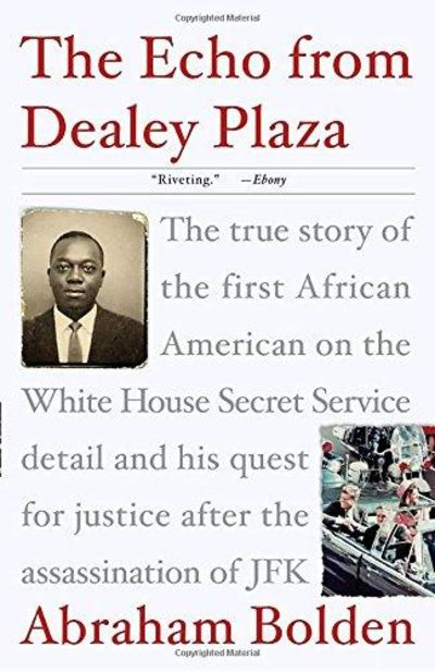 Image for The Echo From Dealey Plaza: The True Story Of The First African American On The White House Secret S