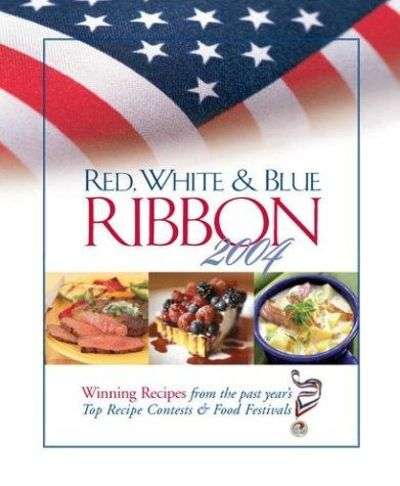 Image for Red, White & Blue Ribbon 2004 Winning Recipes from the Past Year's Top Recipe Contests & Food Festiv