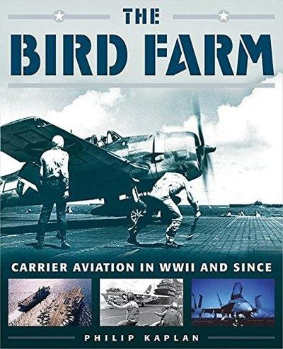 Image for The Bird Farm : Carrier Aviation in WWII and Since