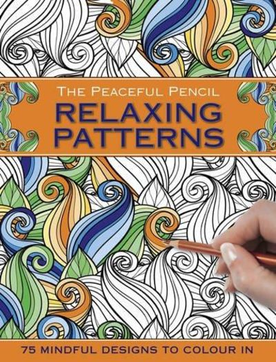 Image for The Peaceful Pencil: Relaxing Patterns: 75 Mindful Designs To Colour In