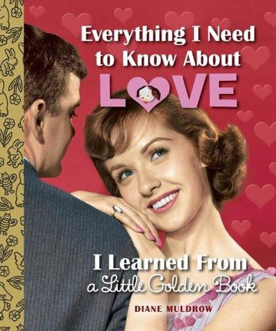 Image for Everything I Need to Know about Love I Learned from a Little Golden Book