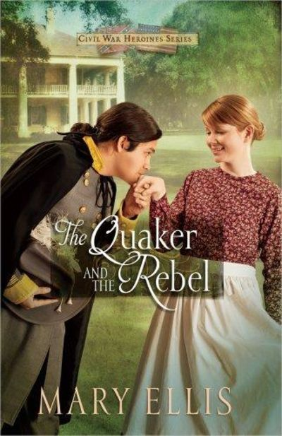 Image for The Quaker and the Rebel (Civil War Heroines, Book 1)