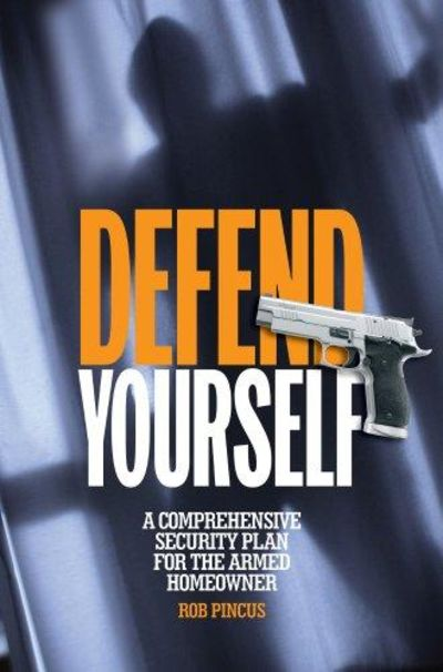 Image for Defend Yourself: A Comprehensive Security Plan For The Armed Homeowner