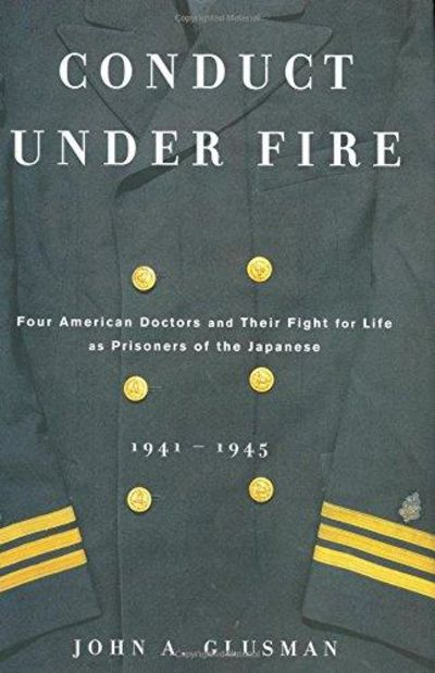 Image for Conduct Under Fire: Four American Doctors And Their Fight For Life As Prisoners Of The Japanese, 194