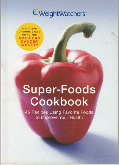 Image for WEIGHT WATCHERS SUPER-FOODS COOKBOOK: 45 RECIPES USING FAVORITE FOODS TO IMPORVE YOUR HEALTH