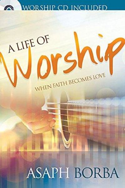 Image for Life of Worship: When Faith Becomes Love