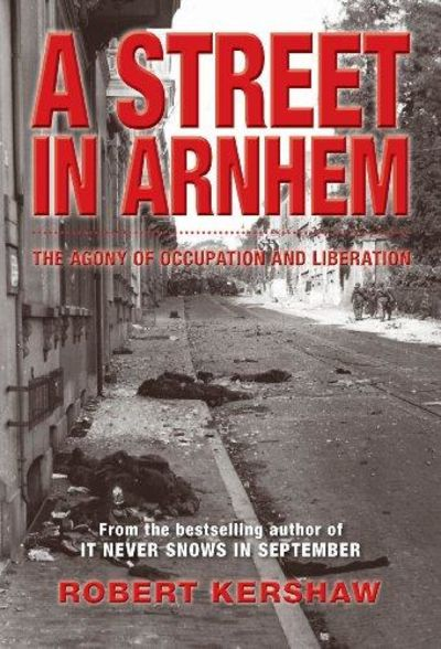 Image for A Street in Arnhem : The Agony of Occupation and Liberation