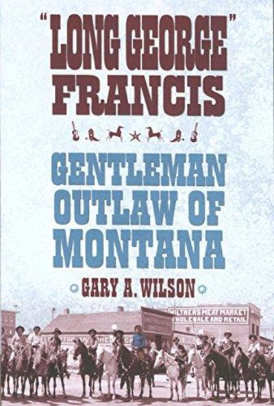 "Image for Long George"" Francis: Gentleman Outlaw of Montana"