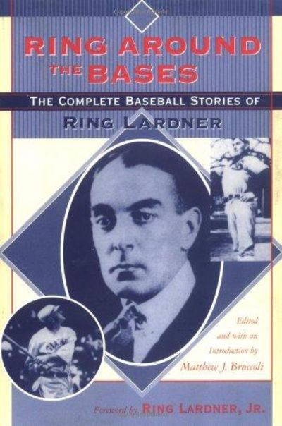 Image for Ring Around the Bases The Complete Baseball Stories of Ring Lardner