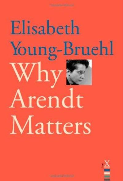 Image for Why Arendt Matters (Why X Matters Series)