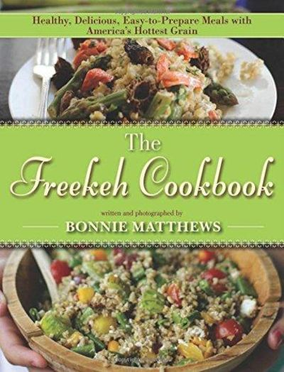 Image for The Freekeh Cookbook : Healthy, Delicious, Easy-To-Prepare Meals with America's Hottest Grain