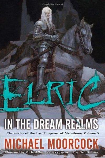 Image for Elric In The Dream Realms (Chronicles Of The Last Emperor Of Melnibone, Vol. 5)