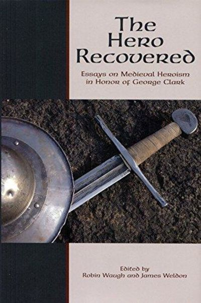 Image for The Hero Recovered : Essays on Medieval Heroism in Honor of George Clark