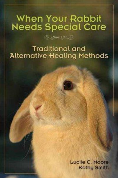 Image for When Your Rabbit Needs Special Care: Traditional And Alternative Healing Methods