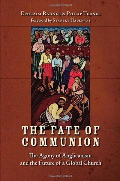 Image for The Fate of Communion: the Agony of Anglicanism and the Future of a Global Church