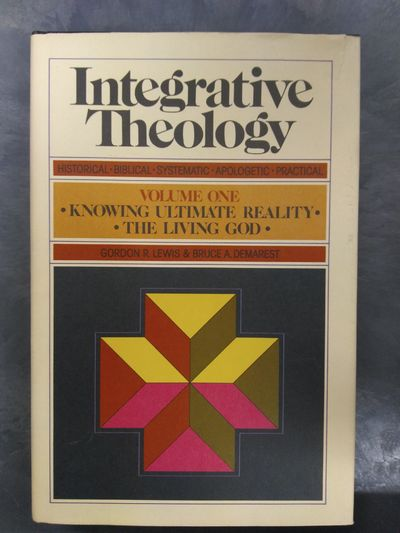 Integrative Theology Vol 1 Knowing Ultimate Reality The Living God