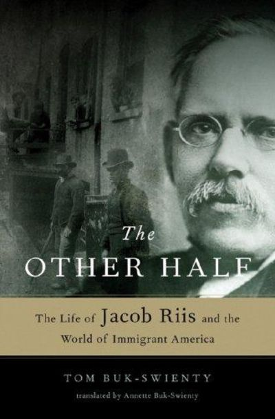 Image for The Other Half the Life of Jacob Riis and the World of Immigrant America