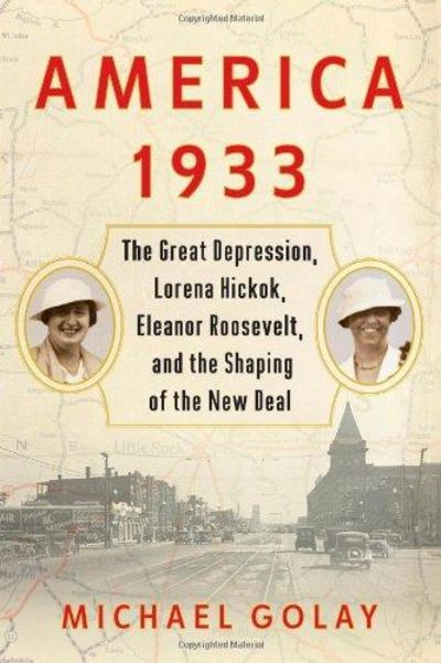 Image for America 1933: The Great Depression, Lorena Hickok, Eleanor Roosevelt, and the Shaping of the New Del