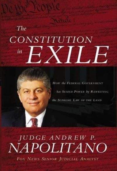 Image for The Constitution in Exile: How the Federal Government Has Seized Power by Rewriting the Supreme Law