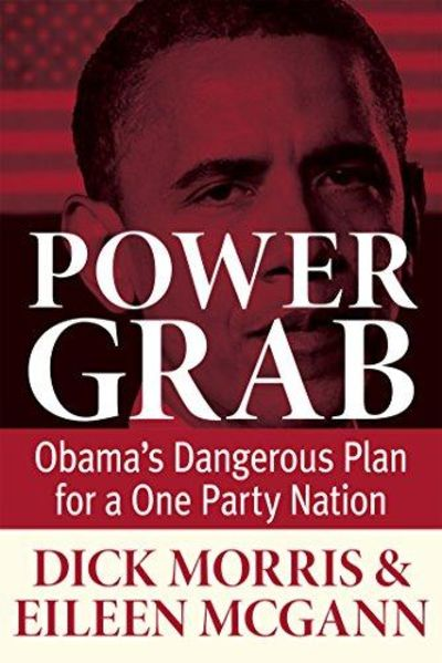 Image for Power Grab: Obama's Dangerous Plan for a One-Party Nation