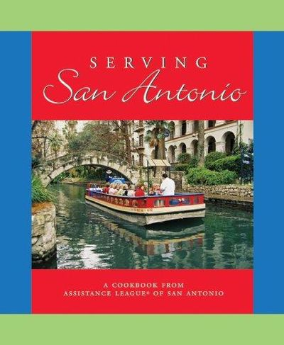 Image for Serving San Antonio: A Cookbook from Assistance League of San Antonio