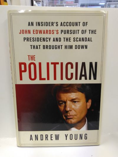 Image for The Politician: An Insider's Account of John Edwards's Pursuit of the Presidency and the Scandal Tha