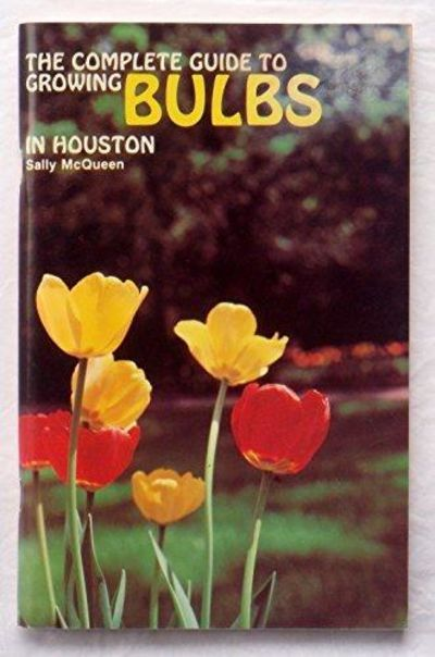 Image for The Complete Guide to Growing Bulbs in Houston