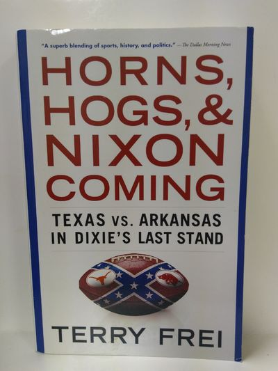 Image for Horns, Hogs, and Nixon Coming: Texas Vs. Arkansas in Dixie's Last Stand