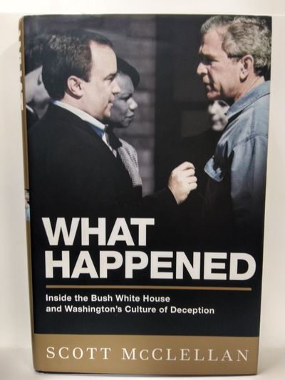 Image for What Happened: Inside the Bush White House and Washington's Culture of Deception