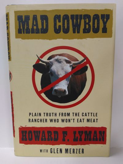Image for Mad Cowboy: Plain Truth from the Cattle Rancher Who Won't Eat Meat (SIGNED)