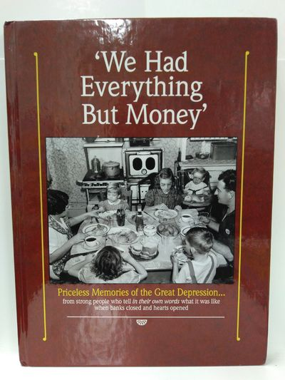 Image for We Had Everything But Money (Priceless Memories of the Great Depression)