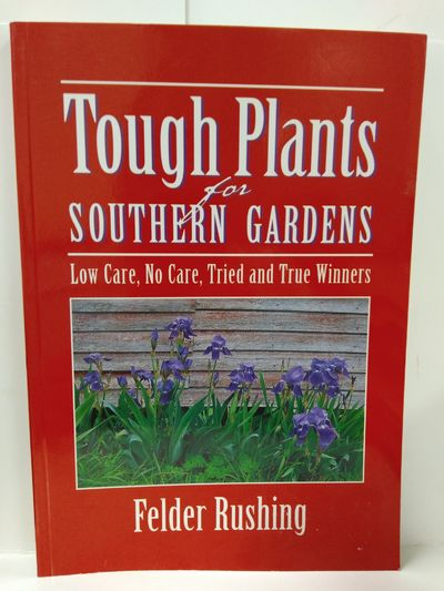 Image for Tough Plants for Southern Gardens: Low Care, No Care, Tried and True Winners