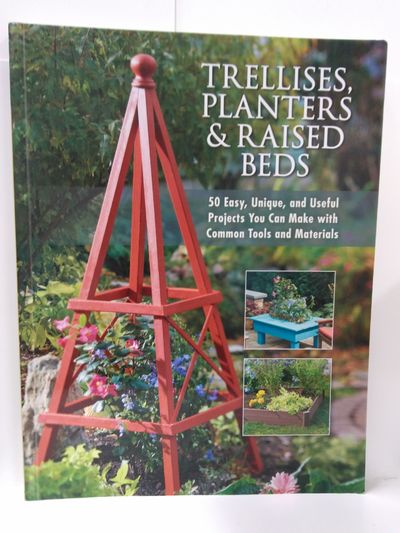 Image for Trellises, Planters  Raised Beds: 50 Easy, Unique, and Useful Projects You Can Make with Common Tool