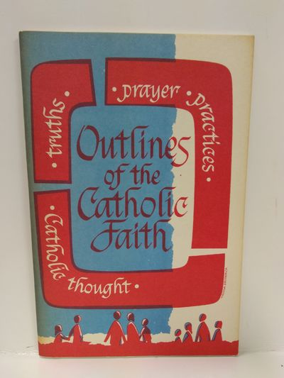 Image for Outlines of the Catholic Faith; Teachings, Beliefs, Practices, Prayers